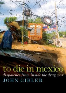 To Die In Mexico, by John Gibler